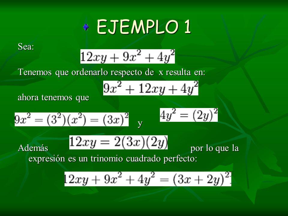 EJEMPLO 2 Sea: Ordenando respecto a la variable de mayor potencia (y) tenemos: y evaluando el trinomio vemos y evaluando el trinomio vemos y por último vemos que y por último vemos que Entonces la expresión es un trinomio cuadrado perfecto