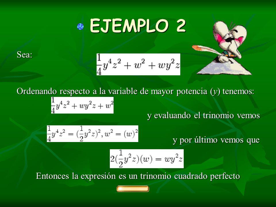 EJEMPLO 2 Sea: Ordenando respecto a la variable de mayor potencia (y) tenemos: y evaluando el trinomio vemos y evaluando el trinomio vemos y por últim