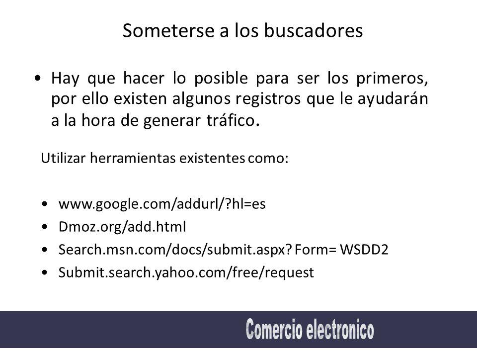 Someterse a los buscadores Hay que hacer lo posible para ser los primeros, por ello existen algunos registros que le ayudarán a la hora de generar tráfico.