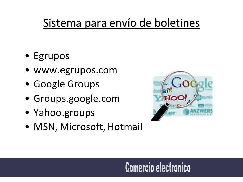 Sistema para envío de boletines Egrupos www.egrupos.com Google Groups Groups.google.com Yahoo.groups MSN, Microsoft, Hotmail