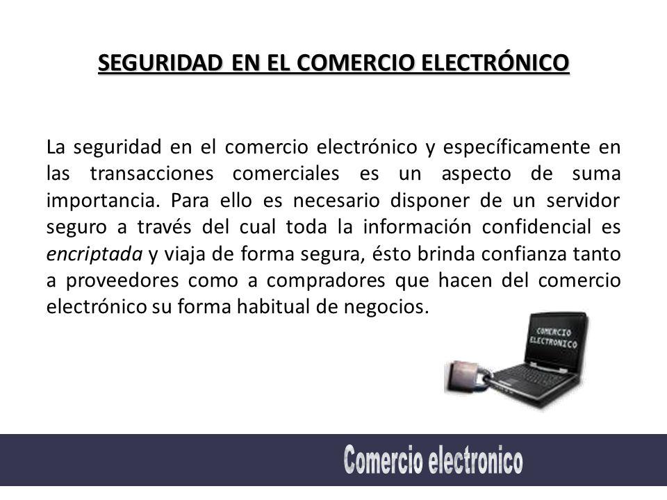 SEGURIDAD EN EL COMERCIO ELECTRÓNICO La seguridad en el comercio electrónico y específicamente en las transacciones comerciales es un aspecto de suma importancia.