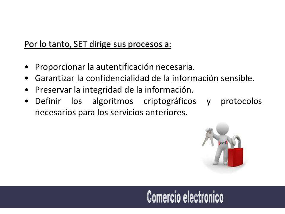 Por lo tanto, SET dirige sus procesos a: Proporcionar la autentificación necesaria.