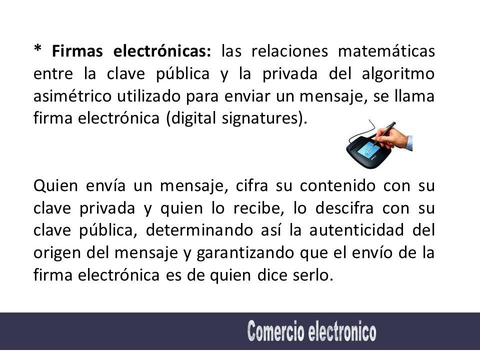 * Firmas electrónicas: las relaciones matemáticas entre la clave pública y la privada del algoritmo asimétrico utilizado para enviar un mensaje, se llama firma electrónica (digital signatures).