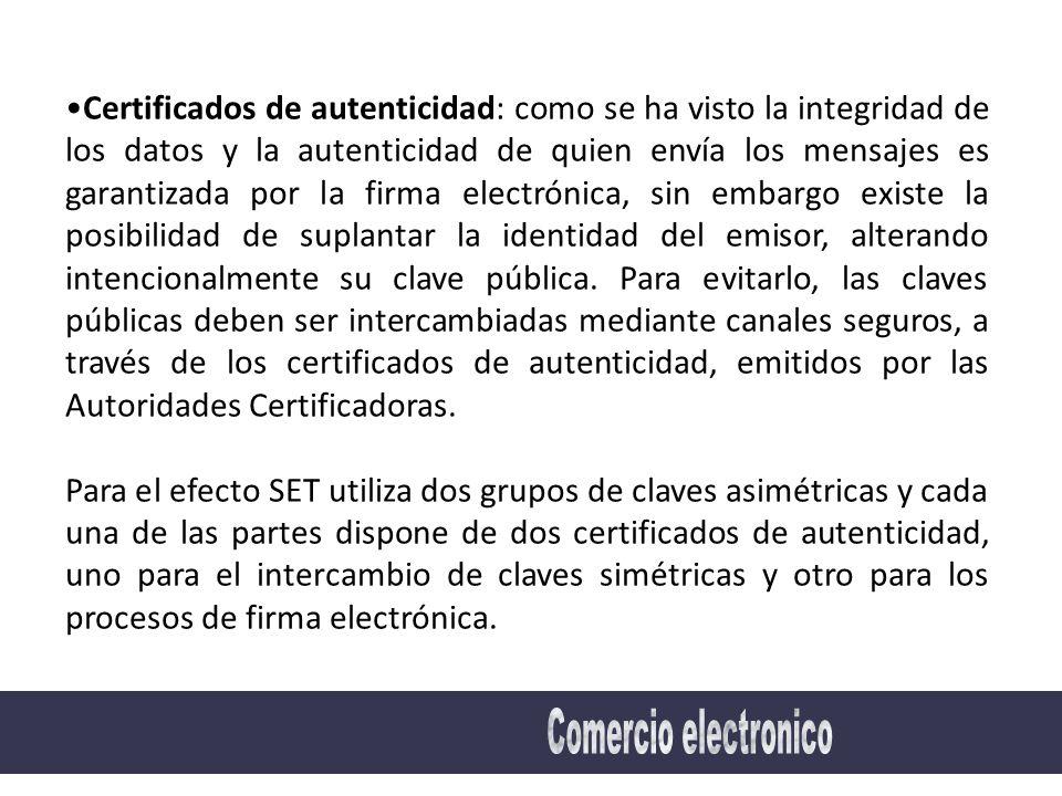 Certificados de autenticidad: como se ha visto la integridad de los datos y la autenticidad de quien envía los mensajes es garantizada por la firma electrónica, sin embargo existe la posibilidad de suplantar la identidad del emisor, alterando intencionalmente su clave pública.
