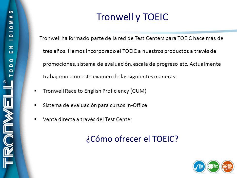Tronwell y TOEIC Tronwell ha formado parte de la red de Test Centers para TOEIC hace más de tres años. Hemos incorporado el TOEIC a nuestros productos