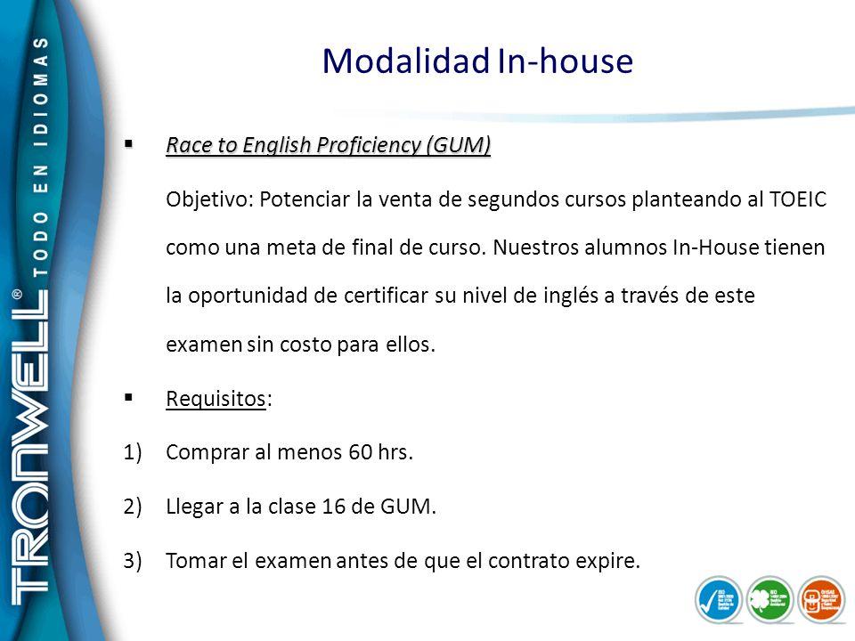 Modalidad In-house Race to English Proficiency (GUM) Race to English Proficiency (GUM) Objetivo: Potenciar la venta de segundos cursos planteando al T