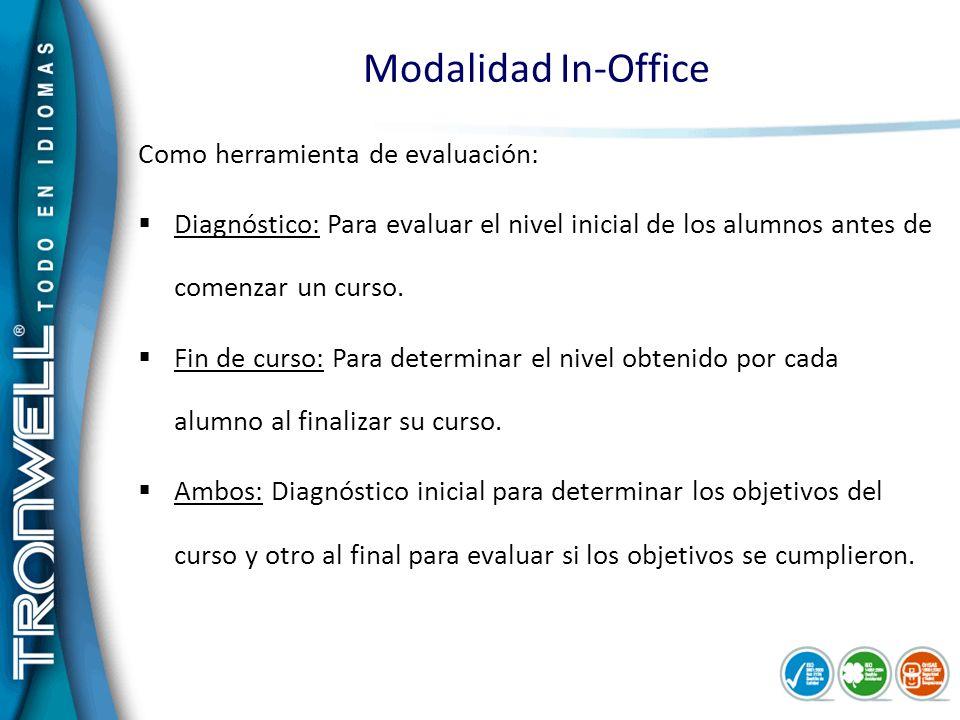 Modalidad In-Office Como herramienta de evaluación: Diagnóstico: Para evaluar el nivel inicial de los alumnos antes de comenzar un curso. Fin de curso