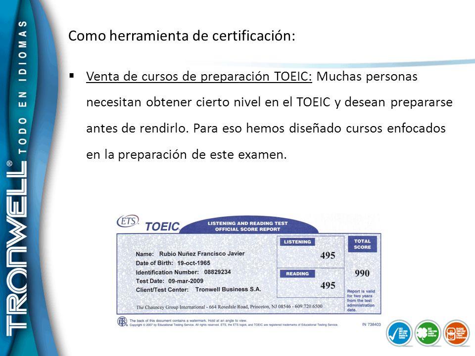 Como herramienta de certificación: Venta de cursos de preparación TOEIC: Muchas personas necesitan obtener cierto nivel en el TOEIC y desean preparars