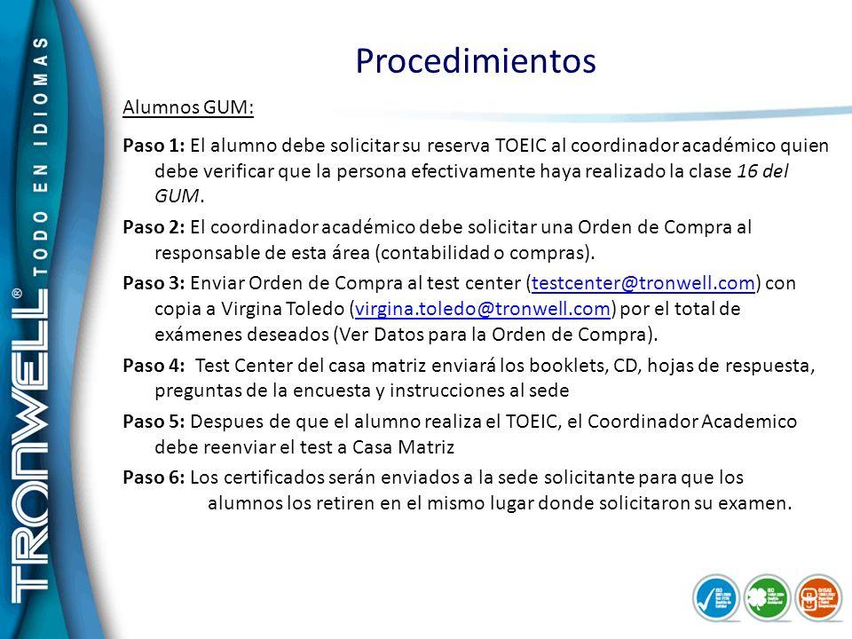 Procedimientos Alumnos GUM: Paso 1: El alumno debe solicitar su reserva TOEIC al coordinador académico quien debe verificar que la persona efectivamen