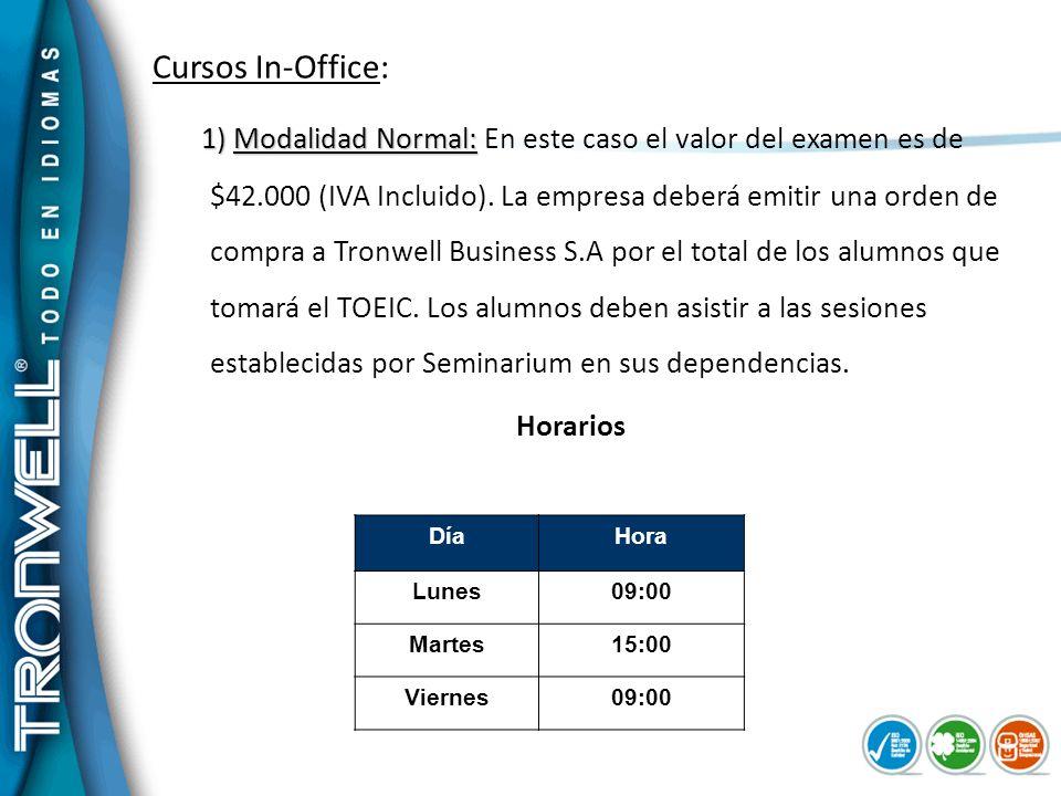 Cursos In-Office: DíaHora Lunes09:00 Martes15:00 Viernes09:00 1) Modalidad Normal: 1) Modalidad Normal: En este caso el valor del examen es de $42.000