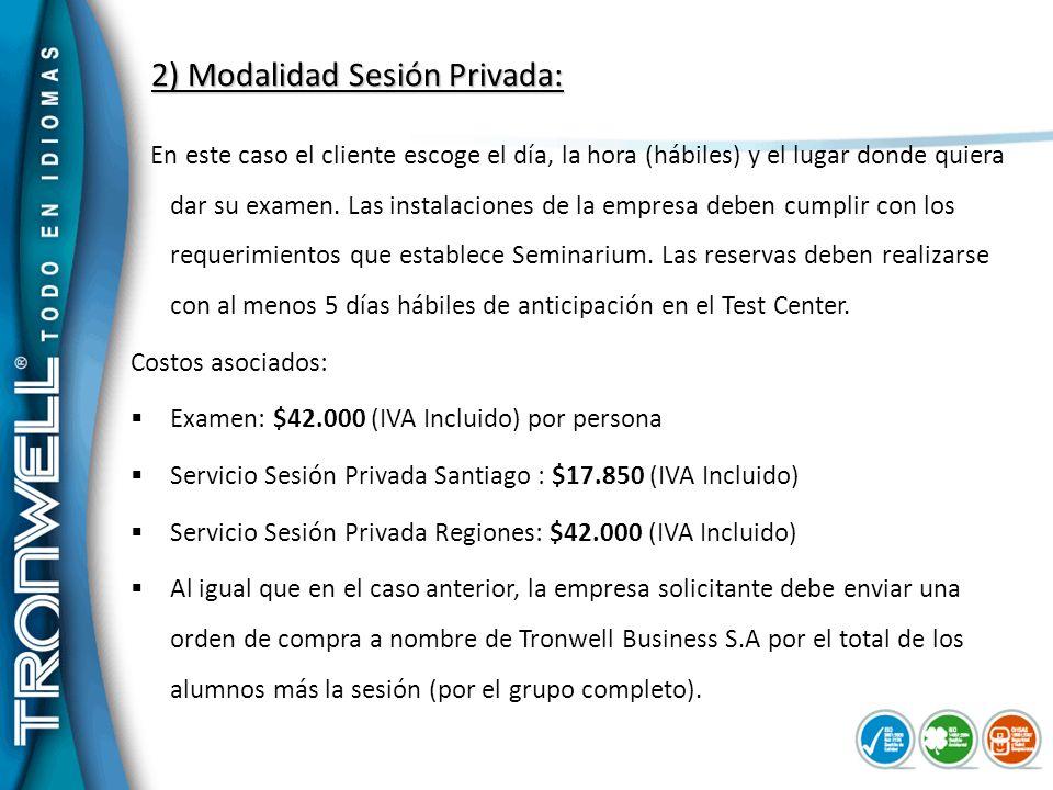 2) Modalidad Sesión Privada: En este caso el cliente escoge el día, la hora (hábiles) y el lugar donde quiera dar su examen. Las instalaciones de la e