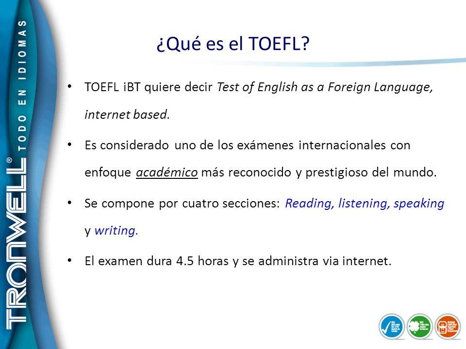 ¿Qué es el TOEFL? TOEFL iBT quiere decir Test of English as a Foreign Language, internet based. Es considerado uno de los exámenes internacionales con