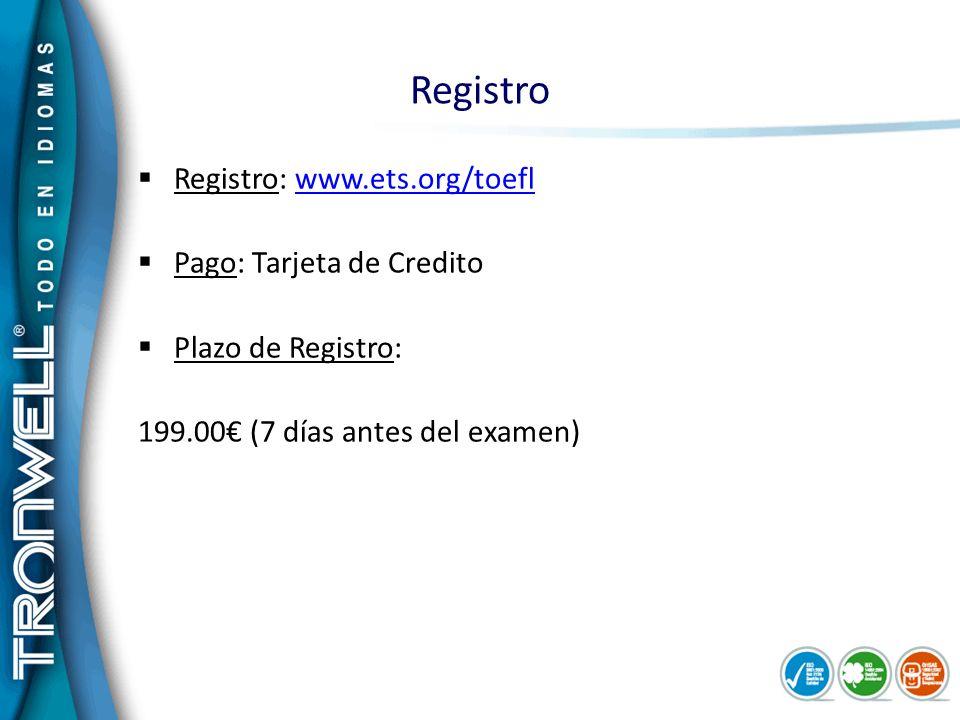 Registro Registro: www.ets.org/toeflwww.ets.org/toefl Pago: Tarjeta de Credito Plazo de Registro: 199.00 (7 días antes del examen)