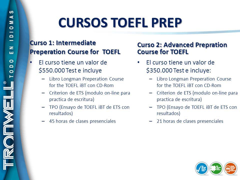 CURSOS TOEFL PREP Curso 1: Intermediate Preperation Course for TOEFL El curso tiene un valor de $550.000 Test e incluye – Libro Longman Preperation Co