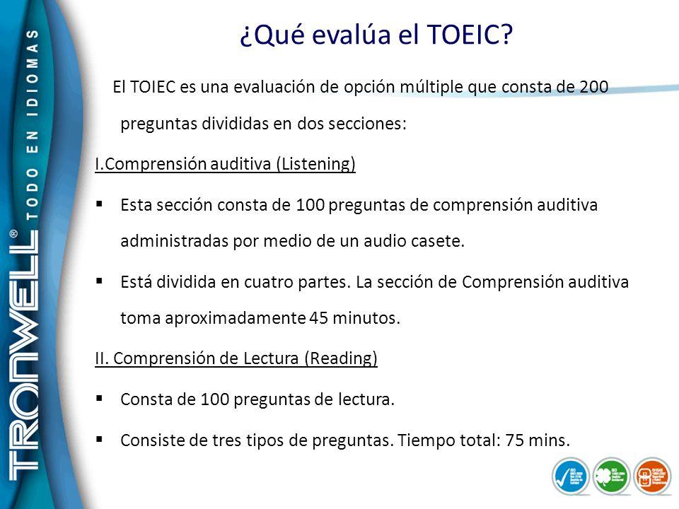 ¿Qué evalúa el TOEIC? El TOIEC es una evaluación de opción múltiple que consta de 200 preguntas divididas en dos secciones: I.Comprensión auditiva (Li