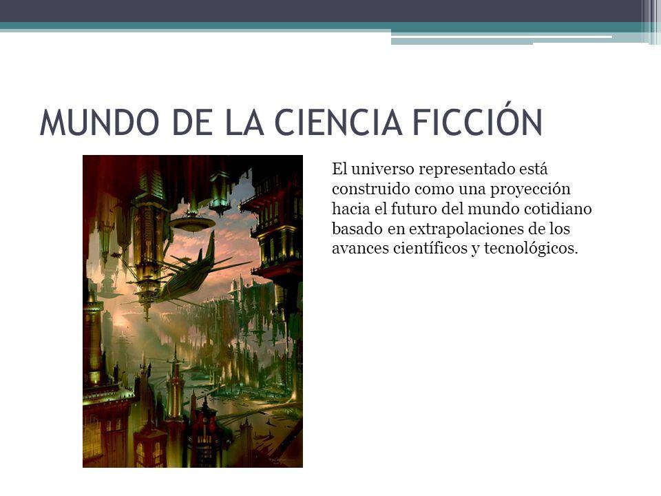 MUNDO DE LA CIENCIA FICCIÓN El universo representado está construido como una proyección hacia el futuro del mundo cotidiano basado en extrapolaciones