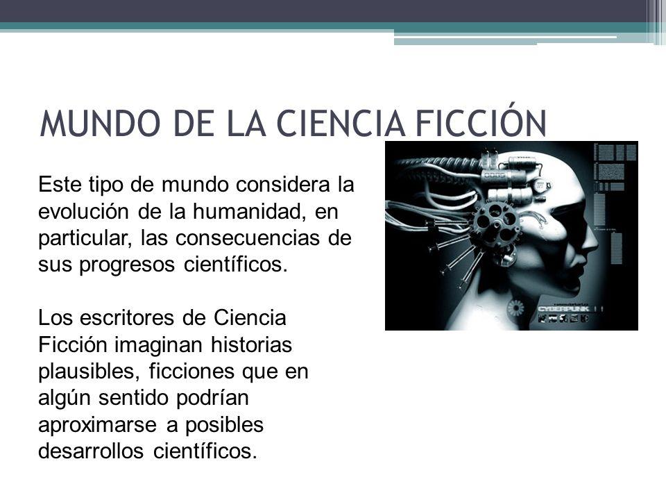 MUNDO DE LA CIENCIA FICCIÓN Este tipo de mundo considera la evolución de la humanidad, en particular, las consecuencias de sus progresos científicos.