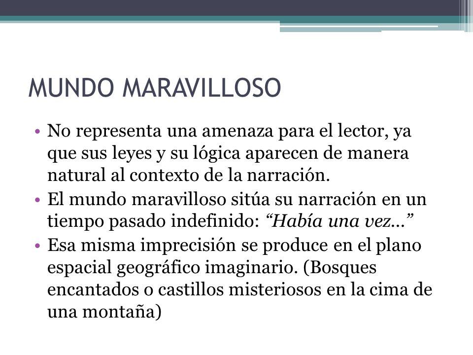 MUNDO MARAVILLOSO No representa una amenaza para el lector, ya que sus leyes y su lógica aparecen de manera natural al contexto de la narración. El mu