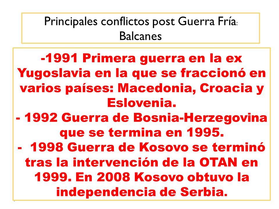 Principales conflictos post Guerra Fría : Balcanes -1991 Primera guerra en la ex Yugoslavia en la que se fraccionó en varios países: Macedonia, Croaci