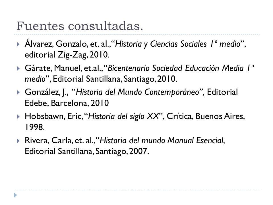 Fuentes consultadas. Álvarez, Gonzalo, et. al.,Historia y Ciencias Sociales 1º medio, editorial Zig-Zag, 2010. Gárate, Manuel, et.al., Bicentenario So