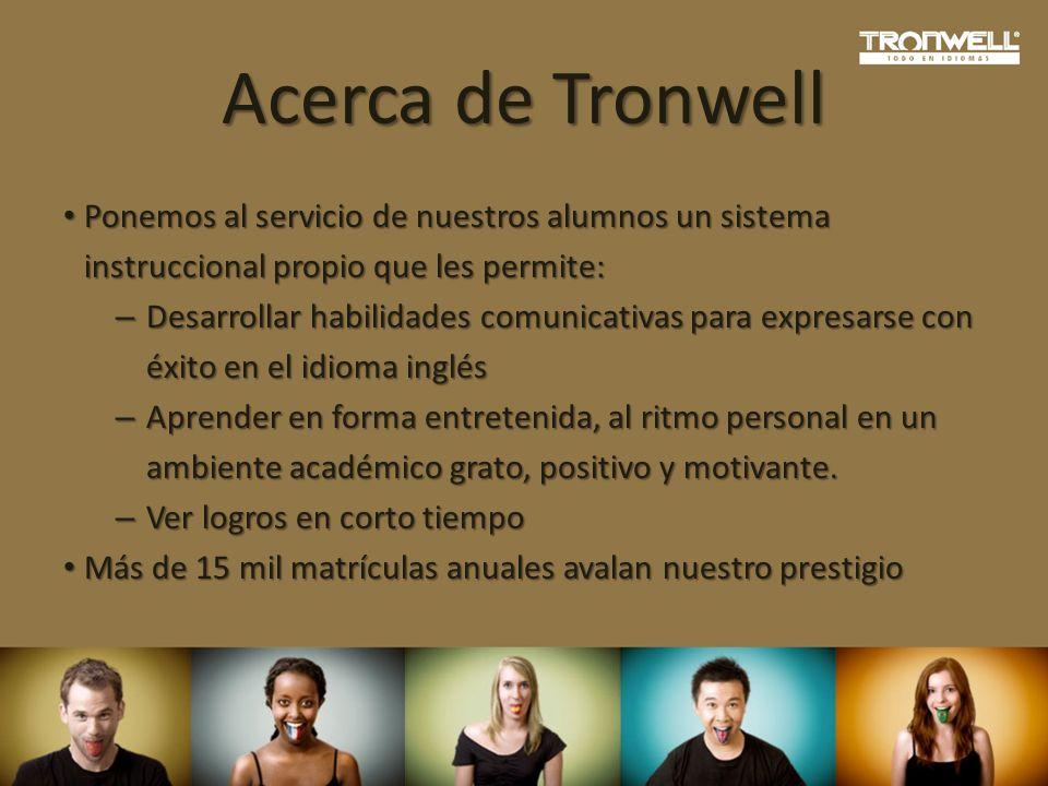 Acerca de Tronwell Ponemos al servicio de nuestros alumnos un sistema instruccional propio que les permite: Ponemos al servicio de nuestros alumnos un