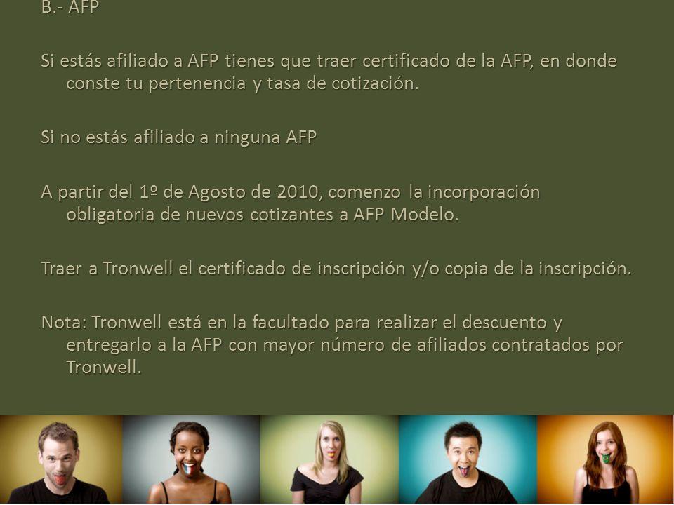 B.- AFP Si estás afiliado a AFP tienes que traer certificado de la AFP, en donde conste tu pertenencia y tasa de cotización. Si no estás afiliado a ni