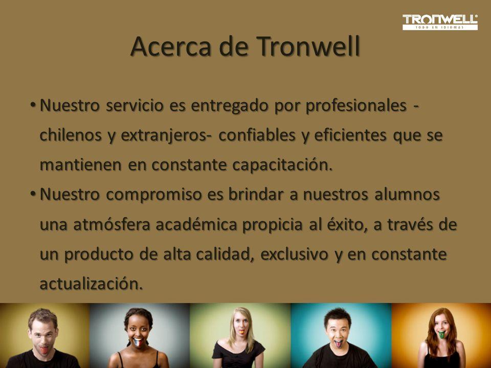 Acerca de Tronwell Nuestro servicio es entregado por profesionales - chilenos y extranjeros- confiables y eficientes que se mantienen en constante cap