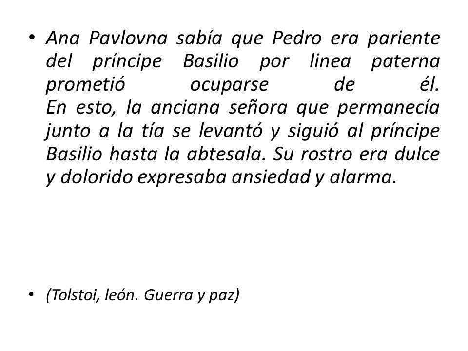 Ana Pavlovna sabía que Pedro era pariente del príncipe Basilio por linea paterna prometió ocuparse de él. En esto, la anciana señora que permanecía ju