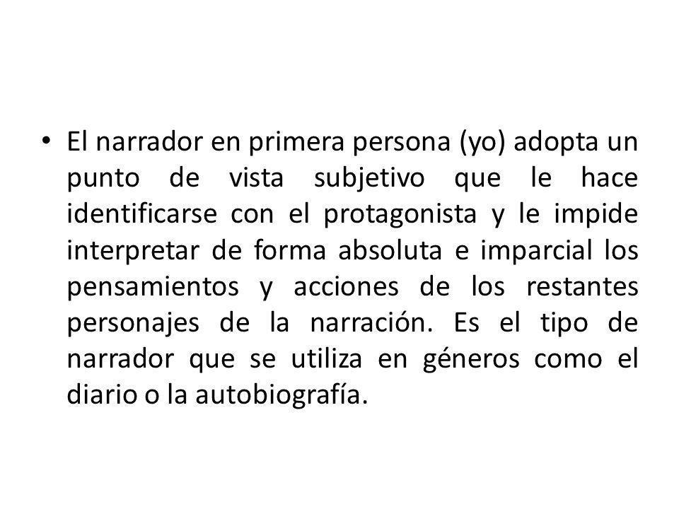 El narrador en primera persona (yo) adopta un punto de vista subjetivo que le hace identificarse con el protagonista y le impide interpretar de forma