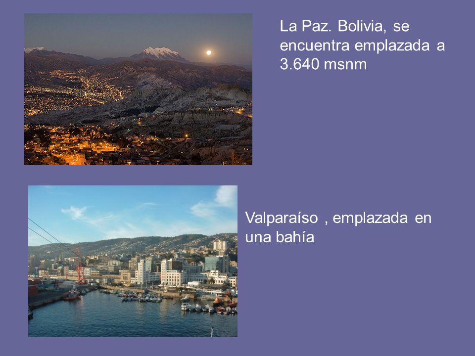 La Paz. Bolivia, se encuentra emplazada a 3.640 msnm Valparaíso, emplazada en una bahía