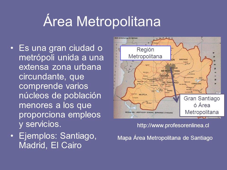 Área Metropolitana Es una gran ciudad o metrópoli unida a una extensa zona urbana circundante, que comprende varios núcleos de población menores a los