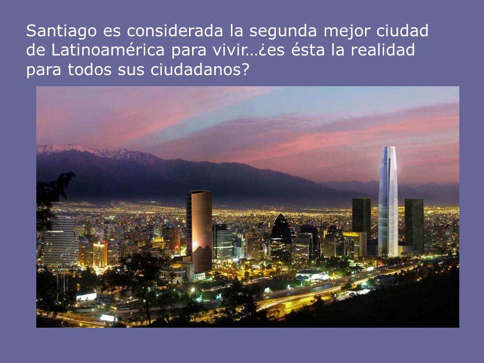Santiago es considerada la segunda mejor ciudad de Latinoamérica para vivir…¿es ésta la realidad para todos sus ciudadanos?