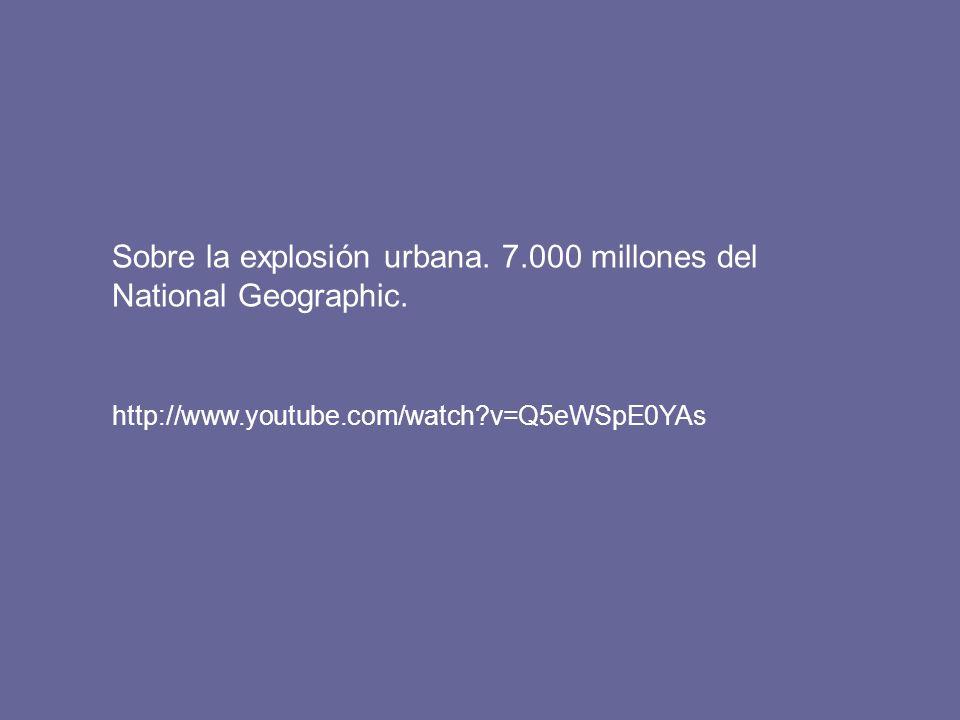 Sobre la explosión urbana. 7.000 millones del National Geographic. http://www.youtube.com/watch?v=Q5eWSpE0YAs