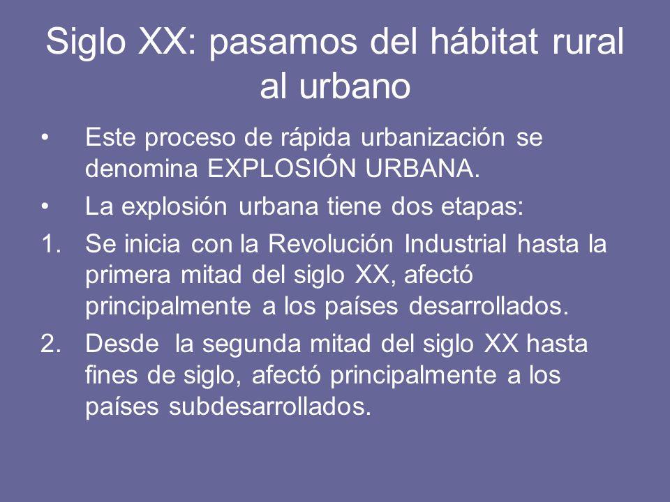 Siglo XX: pasamos del hábitat rural al urbano Este proceso de rápida urbanización se denomina EXPLOSIÓN URBANA. La explosión urbana tiene dos etapas: