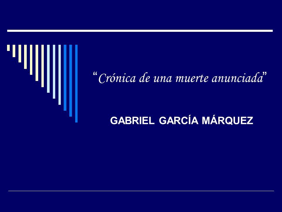 Crónica de una muerte anunciada GABRIEL GARCÍA MÁRQUEZ