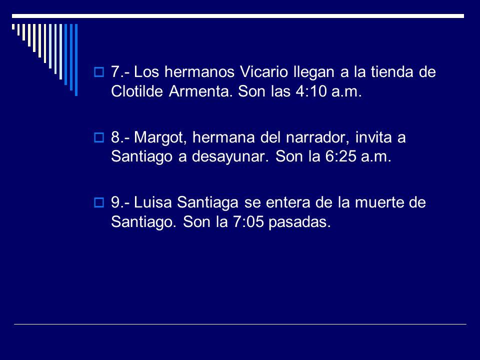 7.- Los hermanos Vicario llegan a la tienda de Clotilde Armenta. Son las 4:10 a.m. 8.- Margot, hermana del narrador, invita a Santiago a desayunar. So