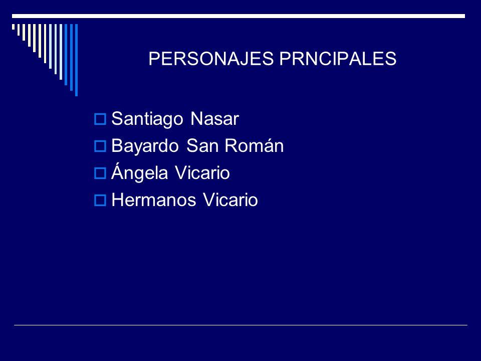 PERSONAJES PRNCIPALES Santiago Nasar Bayardo San Román Ángela Vicario Hermanos Vicario