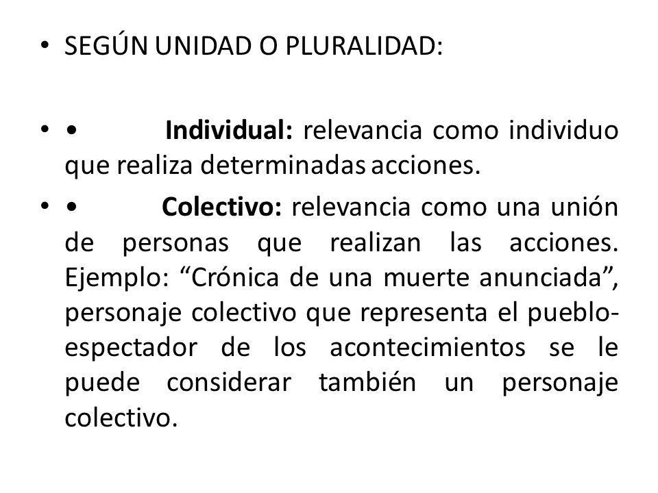 SEGÚN UNIDAD O PLURALIDAD: Individual: relevancia como individuo que realiza determinadas acciones. Colectivo: relevancia como una unión de personas q