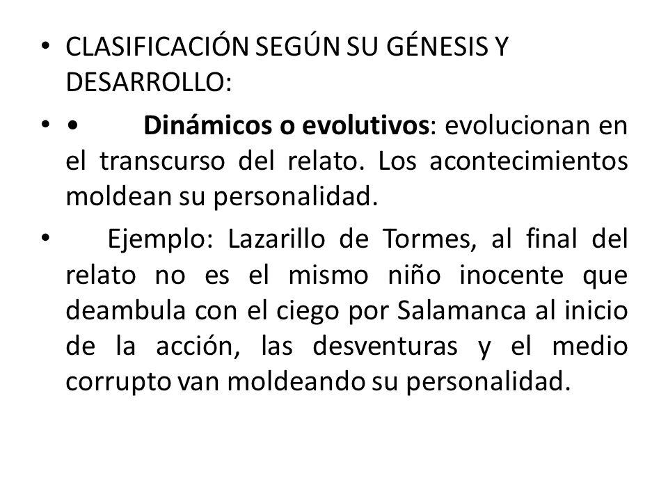 CLASIFICACIÓN SEGÚN SU GÉNESIS Y DESARROLLO: Dinámicos o evolutivos: evolucionan en el transcurso del relato. Los acontecimientos moldean su personali