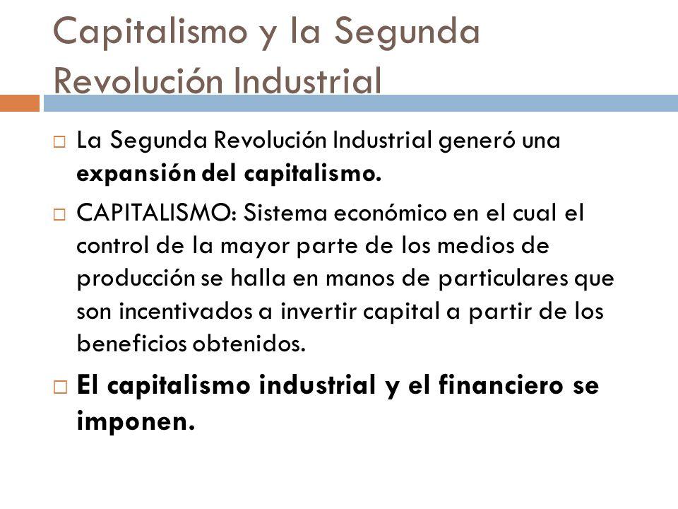 Capitalismo y la Segunda Revolución Industrial La Segunda Revolución Industrial generó una expansión del capitalismo. CAPITALISMO: Sistema económico e