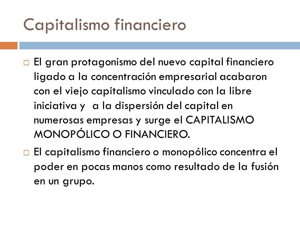 Capitalismo financiero El gran protagonismo del nuevo capital financiero ligado a la concentración empresarial acabaron con el viejo capitalismo vincu