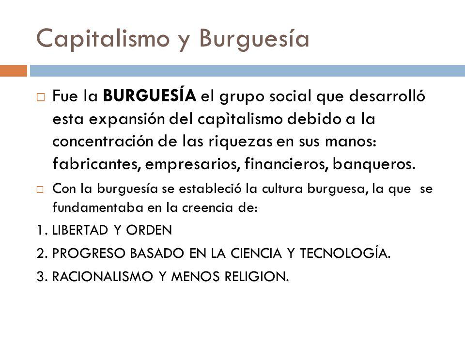 Capitalismo y Burguesía Fue la BURGUESÍA el grupo social que desarrolló esta expansión del capìtalismo debido a la concentración de las riquezas en su