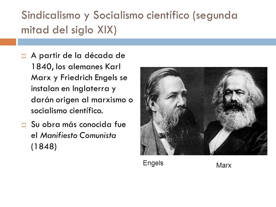 Sindicalismo y Socialismo científico (segunda mitad del siglo XIX) A partir de la década de 1840, los alemanes Karl Marx y Friedrich Engels se instala