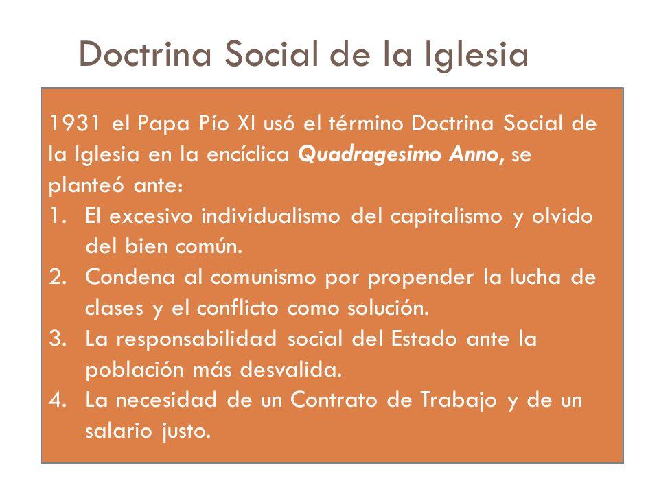 Doctrina Social de la Iglesia 1931 el Papa Pío XI usó el término Doctrina Social de la Iglesia en la encíclica Quadragesimo Anno, se planteó ante: 1.E