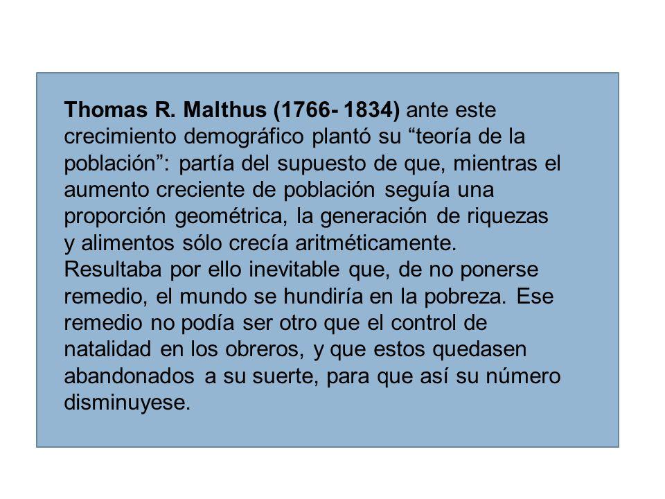 Thomas R. Malthus (1766- 1834) ante este crecimiento demográfico plantó su teoría de la población: partía del supuesto de que, mientras el aumento cre