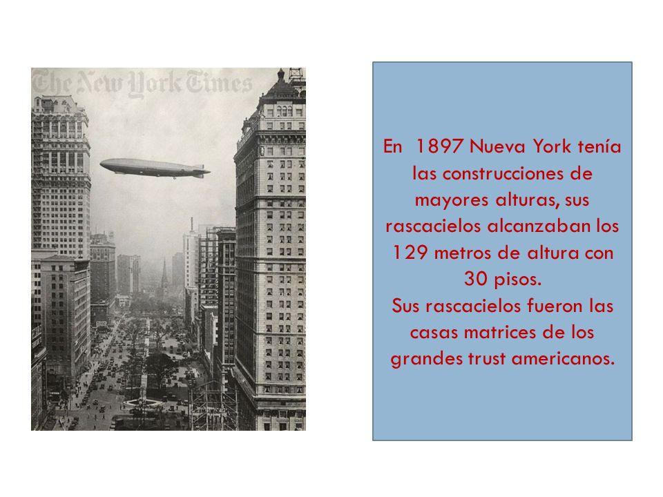 En 1897 Nueva York tenía las construcciones de mayores alturas, sus rascacielos alcanzaban los 129 metros de altura con 30 pisos. Sus rascacielos fuer