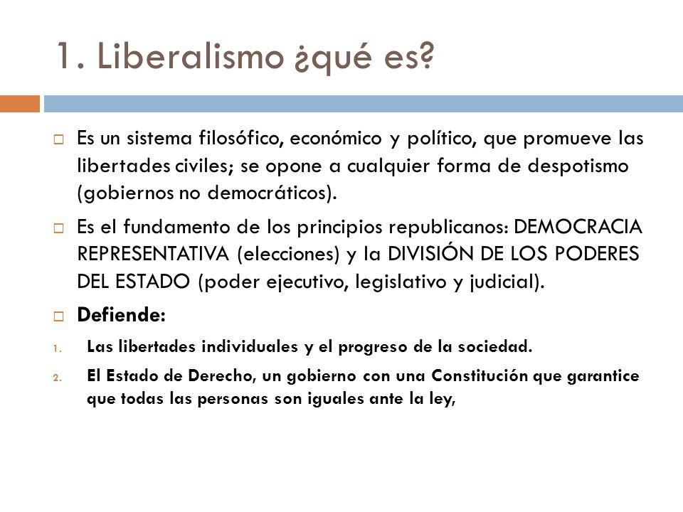 1. Liberalismo ¿qué es? Es un sistema filosófico, económico y político, que promueve las libertades civiles; se opone a cualquier forma de despotismo