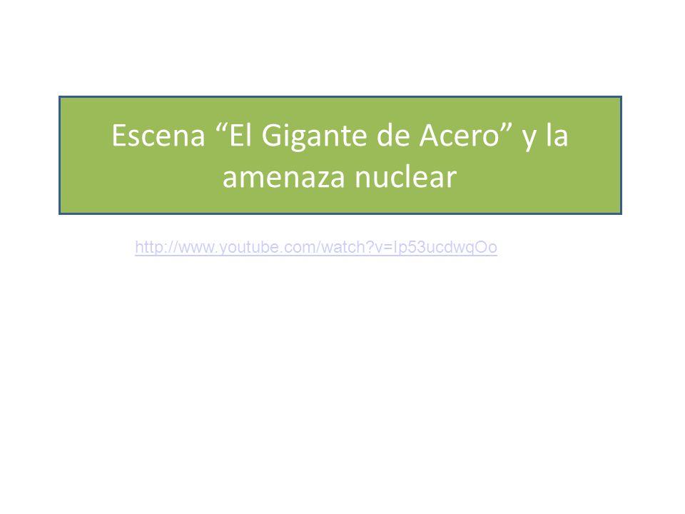 http://www.youtube.com/watch?v=Ip53ucdwqOo Escena El Gigante de Acero y la amenaza nuclear