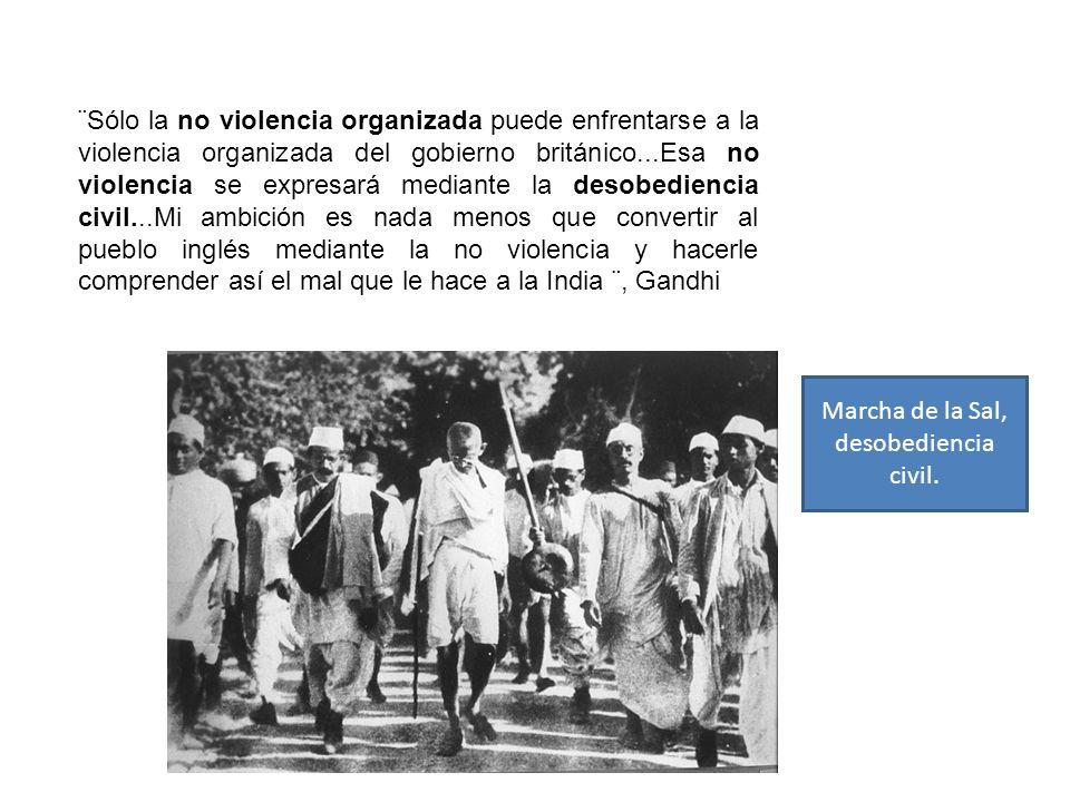 ¨Sólo la no violencia organizada puede enfrentarse a la violencia organizada del gobierno británico...Esa no violencia se expresará mediante la desobediencia civil...Mi ambición es nada menos que convertir al pueblo inglés mediante la no violencia y hacerle comprender así el mal que le hace a la India ¨, Gandhi Marcha de la Sal, desobediencia civil.