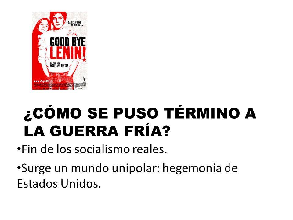 ¿CÓMO SE PUSO TÉRMINO A LA GUERRA FRÍA. Fin de los socialismo reales.